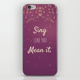 Sing Like You Mean It iPhone Skin