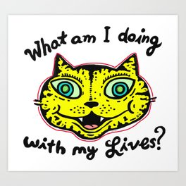 What am I doing with my Lives? Art Print