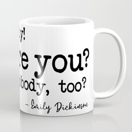 I am nobody Who are you? Are you nobody, too? - Emily Dickinson Coffee Mug