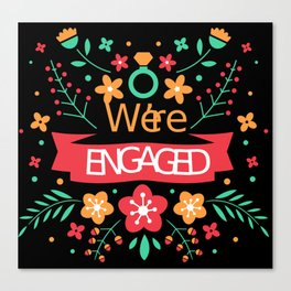We're Engaged Canvas Print