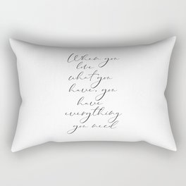 When You Love What You Have, You Have Everything You Need, Printable Art Rectangular Pillow