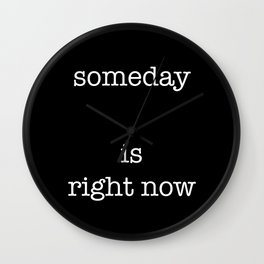 someday is right now Wall Clock