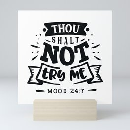 Thou Shalt not try me - Funny hand drawn quotes illustration. Funny humor. Life sayings. Mini Art Print