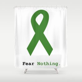 Fear Nothing: Green Ribbon Awareness Shower Curtain