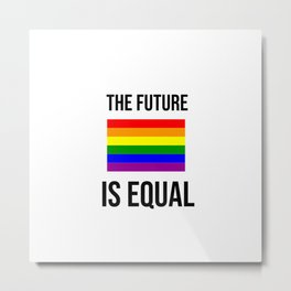 The future is equal - Rainbow LGBT Flag Metal Print