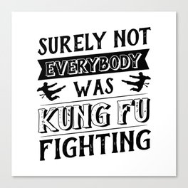 surely not everybody was kung fu Canvas Print