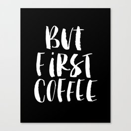 But First Coffee black and white monochrome typography poster design home decor bedroom wall art Canvas Print