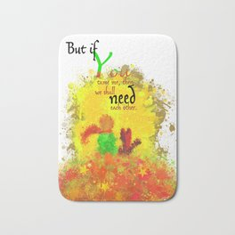 The Little Prince | Quotes | But if you tame me, then we shall need each other. Part 1 of 3 | #B2 Bath Mat
