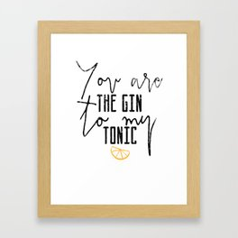 You are the gin to my tonic quote Framed Art Print