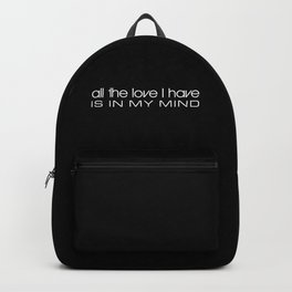 All The Love I Have Is In My Mind Backpack