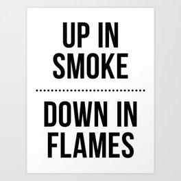 Up In Smoke | Down In Flames Art Print