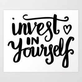 Motivational art - Invest in yourself Art Print