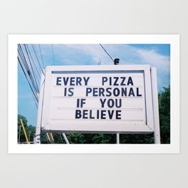 Every Pizza Is Personal . . . If You Believe Art Print
