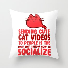 I Socialize With Cute Cat Videos Throw Pillow