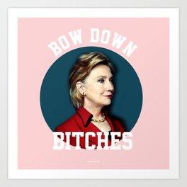 Bow Down Bitches Art Print