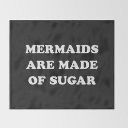 Mermaids Are Made of Sugar Throw Blanket