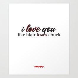 i love you like blair loves chuck Art Print