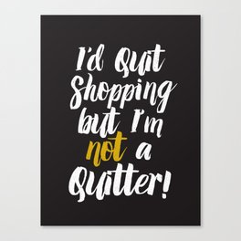 I'd quit, but... (on black) Canvas Print