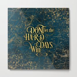 Don't Let The Hard Days Win Metal Print