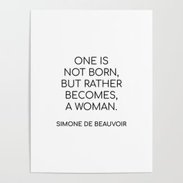 Simone de Beauvoir - ONE IS NOT BORN, BUT RATHER BECOMES, A WOMAN Poster