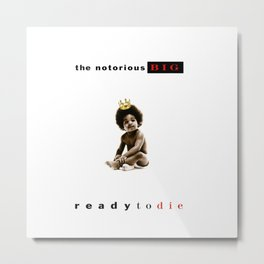 The Notorious B.I.G. Ready to Die Poster Print Metal Print