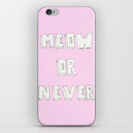 Meow or never iPhone Skin