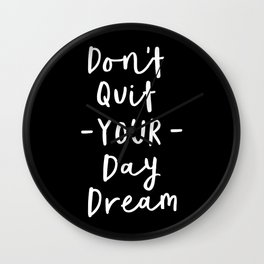 Don't Quit Your Daydream black and white modern typographic quote poster canvas wall art home decor Wall Clock