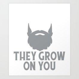 Clever Beard Jokes - Beards They Grow On You Art Print