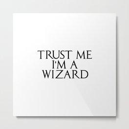 Trust me I'm a wizard Metal Print