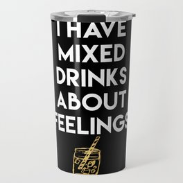 I HAVE MIXED DRINKS ABOUT FEELINGS quote Travel Mug
