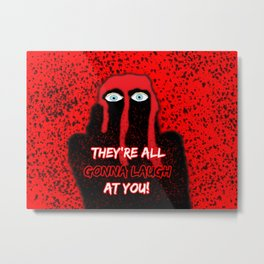 Carrie: They're All Gonna Laugh at You! Metal Print
