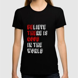 BElieve THEre is GOOD in the world (white) T-shirt
