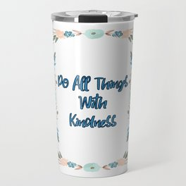 Do All Things With Kindness Travel Mug