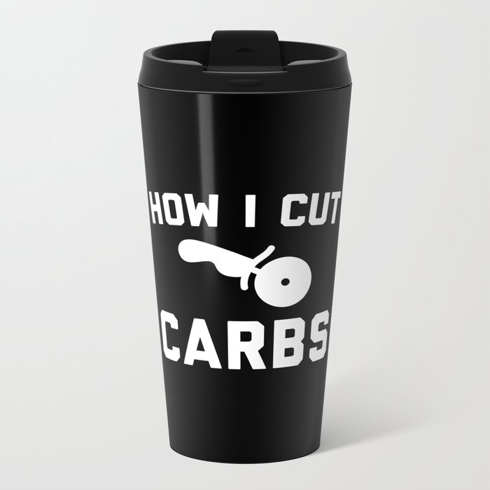 Cut Carbs Funny Quote Metal Travel Mug
