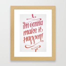 I'm gonna make it happen! Framed Art Print