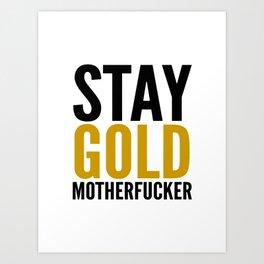 Stay Gold Motherfucker Art Print
