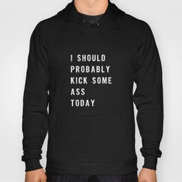 I Should Probably Kick Some Ass Today black-white typography poster bedroom wall home decor Hoody