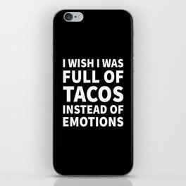 I Wish I Was Full of Tacos Instead of Emotions (Black & White) iPhone Skin
