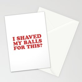 I Shaved My Balls For This, Funny Humor Offensive Quote Stationery Cards