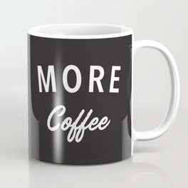 More Coffee Coffee Mug