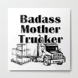 Badass Mother Trucker Metal Print