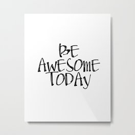 Be Awesome Today, Inspirational, Printable art, Quote art Metal Print