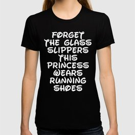 Forget The Glass Slippers Running Quote T-shirt