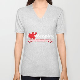 """Show your deep emotional side with this awesome tee with text """"I love sleeping it's like being dead"""" Unisex V-Neck"""
