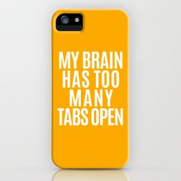My Brain Has Too Many Tabs Open (Orange) iPhone Case