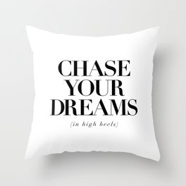 Chase Your Dreams in High Heels black and white typography poster bedroom decor wall art Throw Pillow