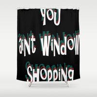shameless Shower Curtains featuring You ain't window shopping by Adele Carne Creations
