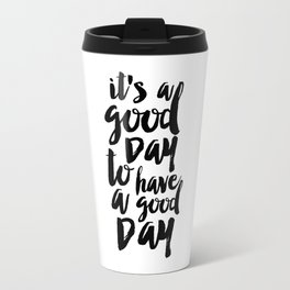 Printable Quote,it's A Good Day To Have A Good Day, Funny Print,Quote Prints,Typography Print Travel Mug