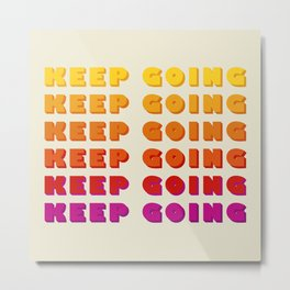 KEEP GOING - POSITIVE QUOTE Metal Print