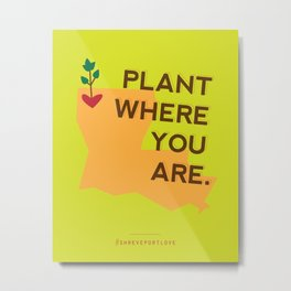 Plant Where You Are. Metal Print